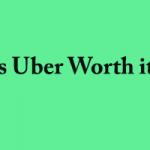 Is Uber Worth it