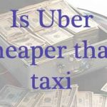 Is Uber Cheaper than a Taxi