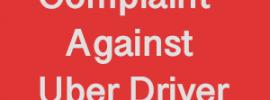 Complaint Against Uber Driver